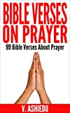 Bible Verses On Prayer: 99 Bible Verses About Prayer (Bible Verses, Praying The Bible, Prayer Book, Prayer Bible, Prayer Bible Study, Prayer Verses, God And Prayer) (English Edition)