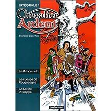 Chevalier Ardent - L'Intégrale, tome 1 : Les Loups de Rougecogne - Le Prince noir - La Loi de la steppe