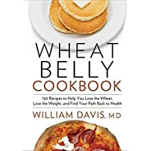 Wheat Belly Cookbook: 150 Recipes To Help You Lose The Wheat, Los by William Davis (2012-12-18)
