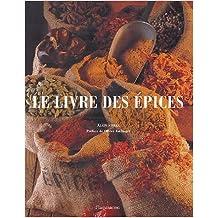 Le livre des épices de Alain Stella,Jacques Boulay (Photographies),Olivier Roellinger (Préface) ( 5 février 2004 )