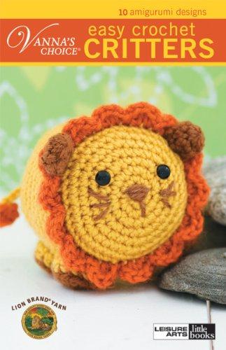 Easy Crochet Critters: 10 Amigurumi Designs (Vanna's Choice)