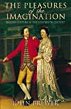 Cover of: The Pleasures of the Imagination: English Culture in the Eighteenth Century | John Brewer