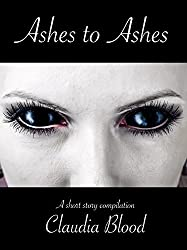 Ashes to Ashes: A short story compilation