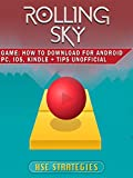 Rolling Sky Game: How to Download for Android PC, iOS, Kindle + Tips Unofficial