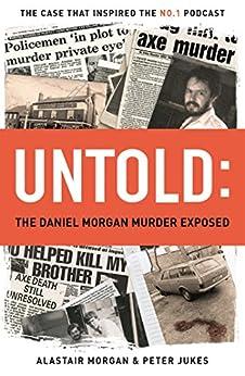 UNTOLD: The Daniel Morgan Murder Exposed by [Jukes, Peter, Morgan, Alastair]