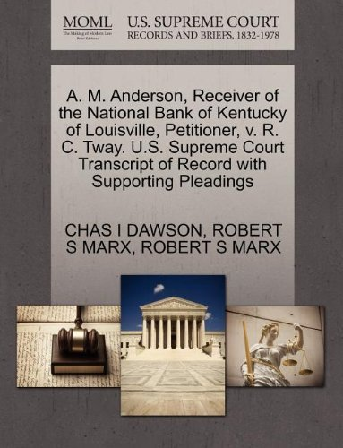 A. M. Anderson, Receiver of the National Bank of Kentucky of Louisville, Petitioner, v. R. C. Tway. U.S. Supreme Court Transcript of Record with Supporting Pleadings by CHAS I DAWSON (2011-10-28)