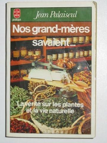 Nos grand-mères savaient : la verite sur les plantes et