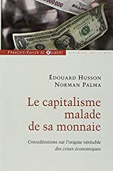 Le capitalisme malade de sa monnaie : Considérations sur l'origine véritable des crises économiques
