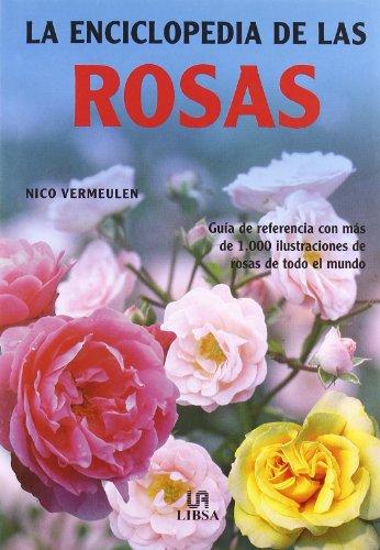 La Enciclopedia de las Rosas: Guía de Referencia con más de 1.000 fotografías en color (Pequeñas Enciclopedias) por Nico Vermeulen