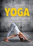Das Yoga-Gesundheitsbuch: Mit Yoga und Ayurveda gezielt Beschwerden heilen