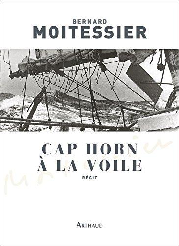 Cap Horn à la voile - 14 216 milles sans escale (CLASSIQUES ARTH) par Bernard Moitessier