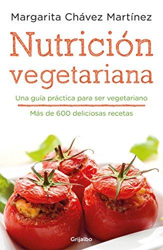 Nutrición vegetariana: Una guía práctica para ser vegetariano por Margarita Chávez