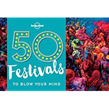 50 Festivals To Blow Your Mind (Travel Guides)