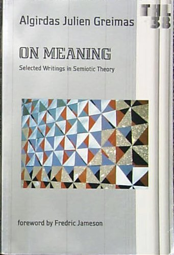 On Meaning: Selected Writings in Semiotic Theory (Theory & History of Literature) by Algirdas Julien Greimas (30-Jun-1987) Paperback