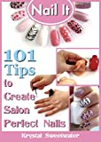 NAIL IT:  101 Tips to Create Salon Perfect Nails
