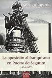 La oposición al franquismo en el Puerto de Sagunto (1958-1977) (Història i Memòria del Franquisme)