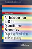An Introduction to R for Quantitative Economics: Graphing, Simulating and Computing (SpringerBriefs in Economics)