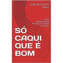 SÓ CAQUI QUE É BOM : Uma apaixonante história de amor e humor (Portuguese Edition)