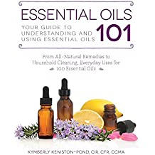 Essential Oils 101: Your Guide to Understanding and Using Essential Oils (English Edition)