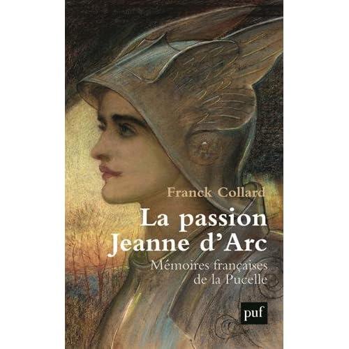 La passion Jeanne d'Arc. Mémoires françaises de la Pucelle