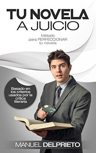TU NOVELA A JUICIO: Método para PERFECCIONAR tu novela, basado en los criterios usados por la  crítica literaria.