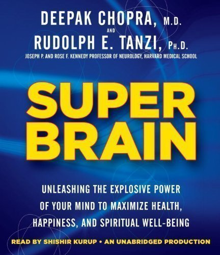 By Rudolph E. Tanzi, Deepak Chopra:Super Brain: Unleashing the Explosive Power of Your Mind to Maximize Health, Happiness, and Spiritual Well-Being [AUDIOBOOK] (Books on Tape) [AUDIO CD]