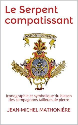 Le Serpent compatissant: Iconographie et symbolique du blason des compagnons tailleurs de pierre