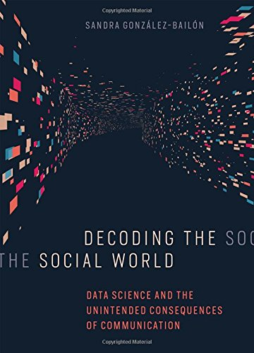 Decoding the Social World: Data Science and the Unintended Consequences of Communication (Information Policy) Digital Data Communications