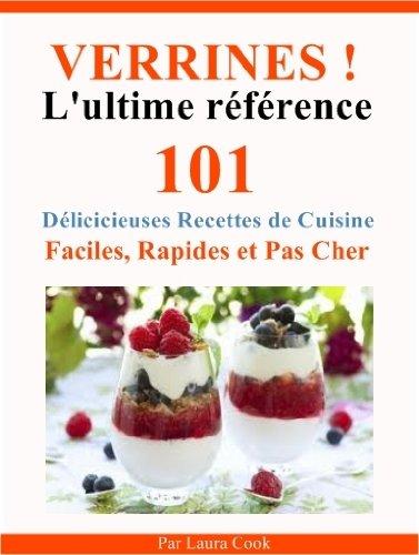 Verrines! L\u0027Ultime Référence. Entrées, Plats, Desserts, 101 Délicieuses  Recettes