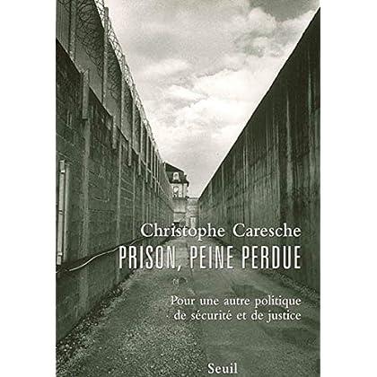 Prison, peine perdue. Pour une autre politique de
