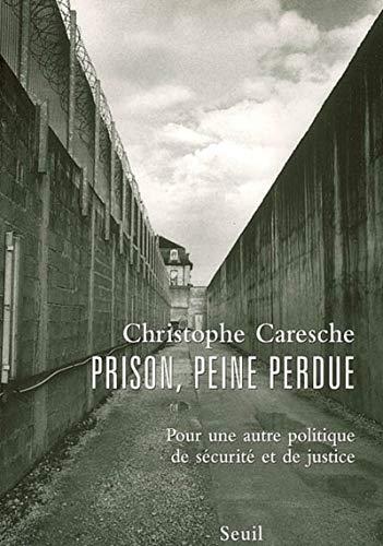 Prison, peine perdue. Pour une autre politique de par Christophe Caresche, Samuel Jequier