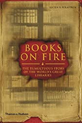 Books on Fire: The Tumultuous Story of the World's Great Libraries by Lucien X. Polastron (2007-09-24)