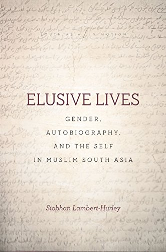 Elusive Lives: Gender, Autobiography, and the Self in Muslim South Asia (South Asia in Motion)