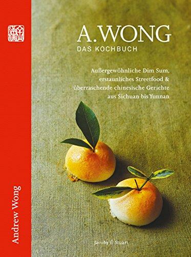 Preisvergleich Produktbild A. Wong - Das Kochbuch: Außergewöhnliche Dim Sums,  erstaunliches Streetfood & überraschende chinesische Gerichte von Szechuan bis Yunnan