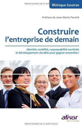 Construire l'entreprise de demain: Identité, mobilité, responsabilité sociétale et développement durable pour gagner ensemble !
