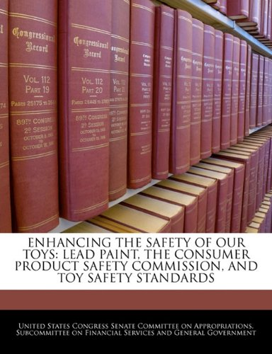 ENHANCING THE SAFETY OF OUR TOYS: LEAD PAINT, THE CONSUMER PRODUCT SAFETY COMMISSION, AND TOY SAFETY STANDARDS