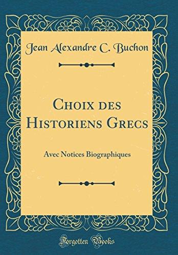 Choix Des Historiens Grecs: Avec Notices Biographiques (Classic Reprint) par Jean Alexandre C Buchon