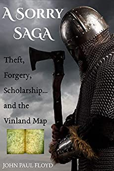 A Sorry Saga: Theft, Forgery, Scholarship... and the Vinland Map by [Floyd, John Paul]