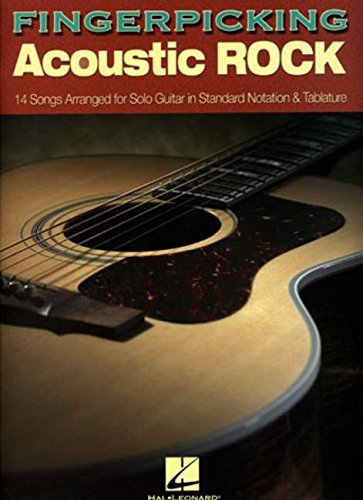 Fingerpicking Acoustic Rock: 14 Songs Arranged for Solo Guitar in Standard Notation & Tab