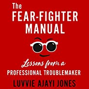 The Fear Fighter Manual: Lessons from a Professional Troublemaker