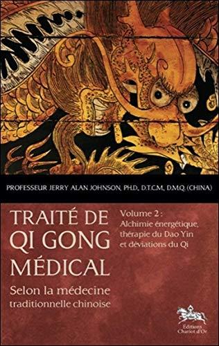 Traité de Qi Gong médical - T2 : Alchimie énergétique par Pr. Jerry Alan Johnson