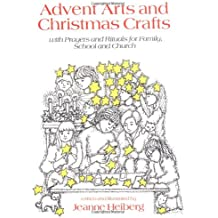 Advent Arts and Christmas Crafts: With Prayers and Rituals for Family, School and Church: With Prayer and Rituals for Family, School and Church