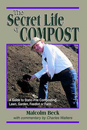 the-secret-life-of-compost-a-guide-to-static-pile-composting-lawn-garden-feedlot-or-farm-english-edi