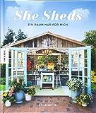 She Sheds (Deutsche Ausgabe): Ein Raum nur für mich. Hütte, Gartenhäuschen oder Hide-away selbst bauen/Upcycling - Erika Kotite