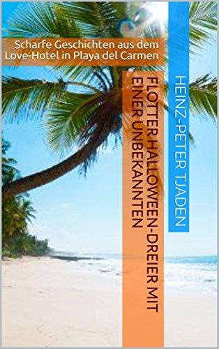 Flotter Halloween-Dreier mit einer Unbekannten: Scharfe Geschichten aus dem Love-Hotel in Playa del Carmen (Love-Hotel Karibische See 71)