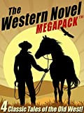 The Western Novel MEGAPACK ™: 4 Classic Tales of the Old West
