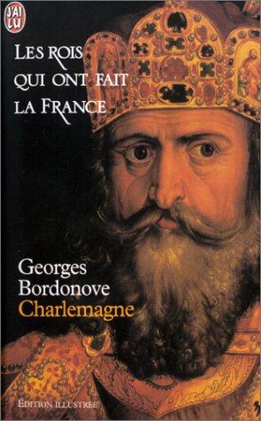Les rois qui ont fait la France : Charlemagne (édition illustrée) par Georges Bordonove