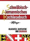 Schwäbisch-alemannisches Kochlesebuch: klassisch, glutenfrei und drumrum