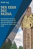Der Kern des Baikal: Reisebericht mit Fotos, Fakten und Impressionen über den Baikalsee, dem Paradies für Sinne und Seele