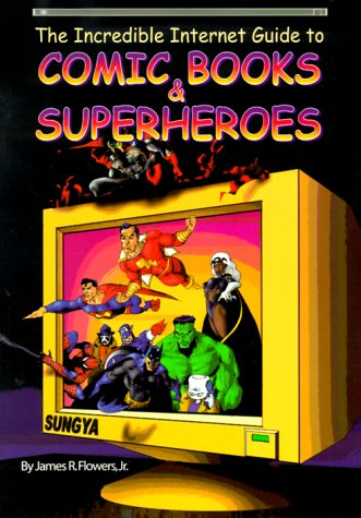 The Incredible Internet Guide to Comic Books & Superheroes por James R Flowers